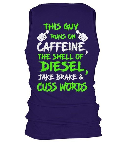 This guy runs on caffeine the smell of diesel jake brake and cuss words shirt