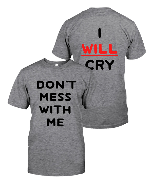 Don't mess with me I will cry shirt