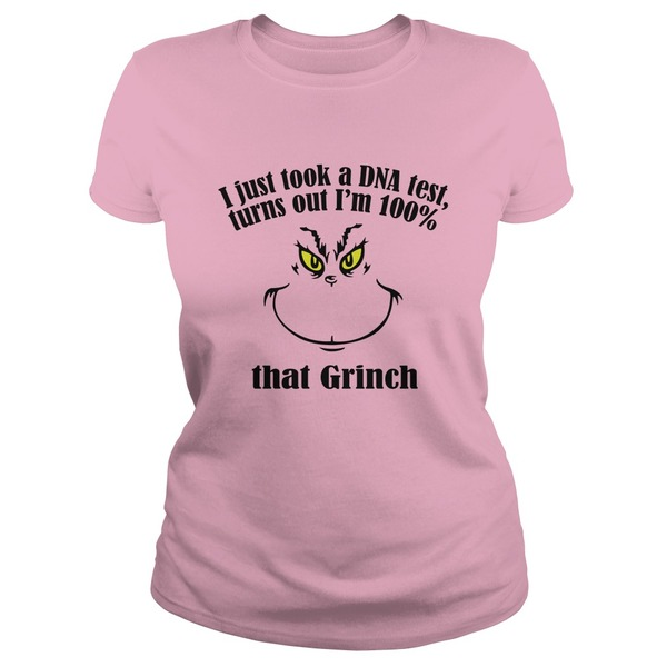 I just took a DNA test turns out I'm 100 that Grinch lady shirt