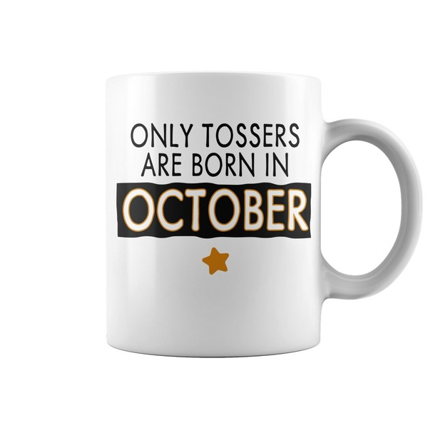 Only tossers are born in October mug