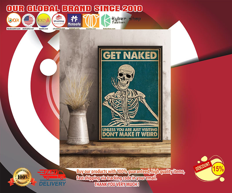 Skeleton Get naked unless you are just visting don't make it werd poster