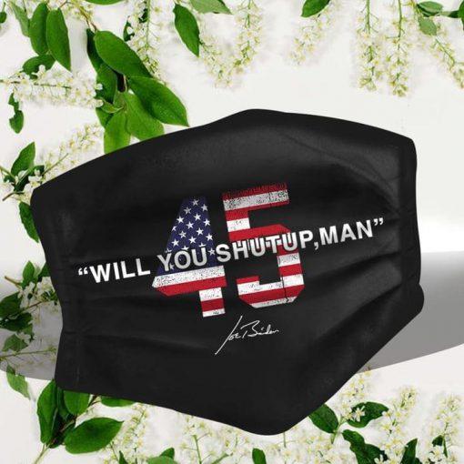 Will You Shut Up Man 45 Joe Biden face mask