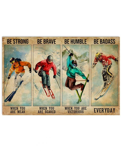 Be strong when you are weak Be brave when you are scared Be humble when you are victorious Skiing Poster