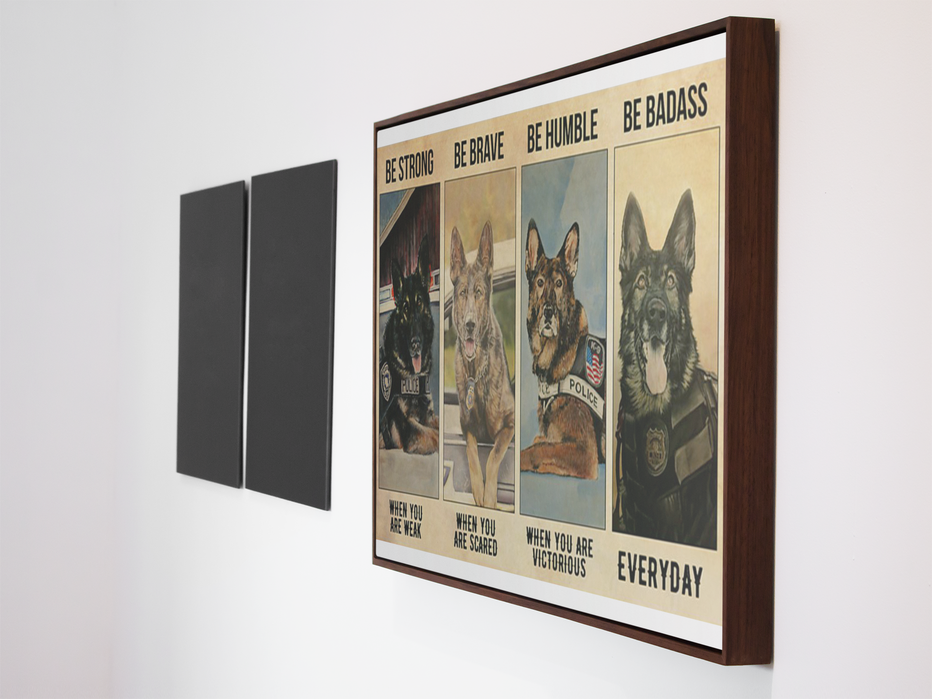 Dog German Shepherd be strong be brave be human be badass poster