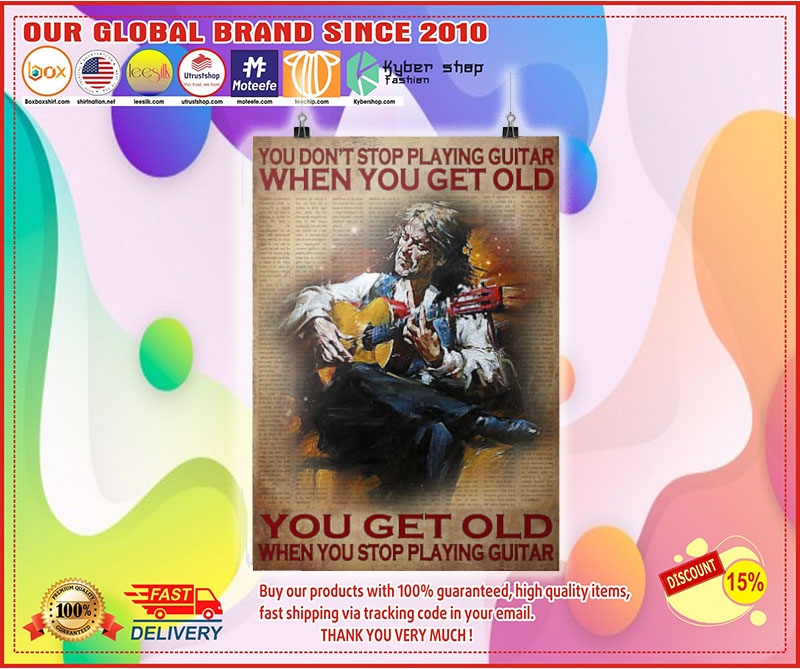 You don't stop playing guitar when you get old you get old when you stop playing guitar poster 2