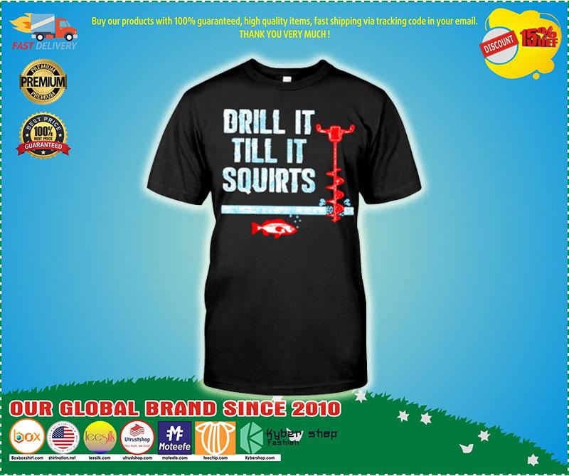 Drill it till it squirts ice fishing shirt