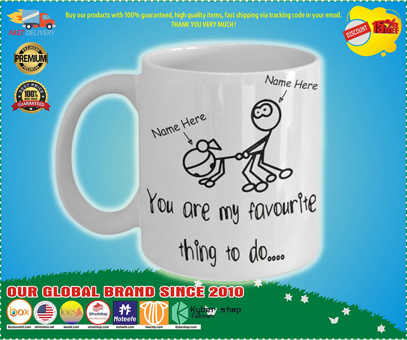 Personalized Mug You Are My Favourite Thing To Do 1