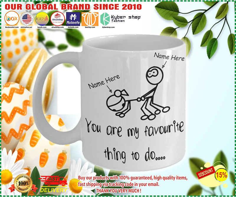 [BEST] Personalized Mug You Are My Favourite Thing To Do